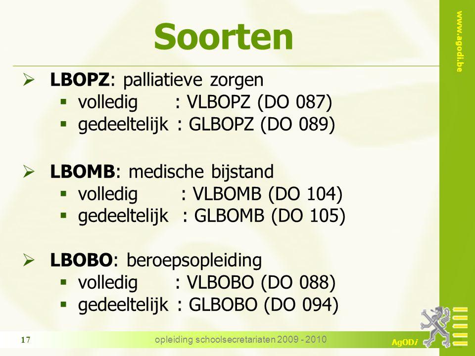 www.agodi.be AgODi opleiding schoolsecretariaten 2009 - 2010 17 Soorten  LBOPZ: palliatieve zorgen  volledig : VLBOPZ (DO 087)  gedeeltelijk : GLBOPZ (DO 089)  LBOMB: medische bijstand  volledig : VLBOMB (DO 104)  gedeeltelijk : GLBOMB (DO 105)  LBOBO: beroepsopleiding  volledig : VLBOBO (DO 088)  gedeeltelijk : GLBOBO (DO 094)