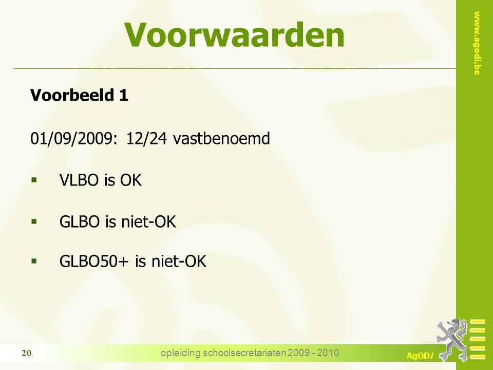 www.agodi.be AgODi opleiding schoolsecretariaten 2009 - 2010 20 Voorwaarden Voorbeeld 1 01/09/2009: 12/24 vastbenoemd  VLBO is OK  GLBO is niet-OK  GLBO50+ is niet-OK