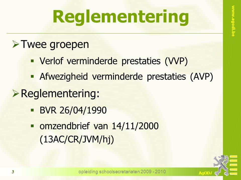 www.agodi.be AgODi opleiding schoolsecretariaten 2009 - 2010 3 Reglementering  Twee groepen  Verlof verminderde prestaties (VVP)  Afwezigheid verminderde prestaties (AVP)  Reglementering:  BVR 26/04/1990  omzendbrief van 14/11/2000 (13AC/CR/JVM/hj)