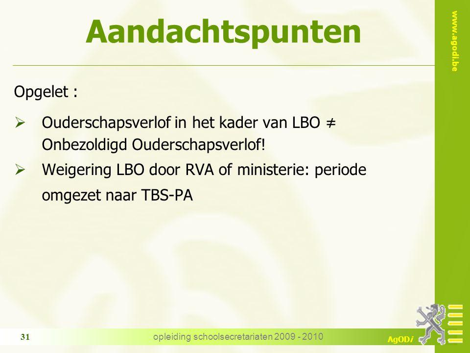 www.agodi.be AgODi opleiding schoolsecretariaten 2009 - 2010 31 Opgelet :  Ouderschapsverlof in het kader van LBO ≠ Onbezoldigd Ouderschapsverlof.