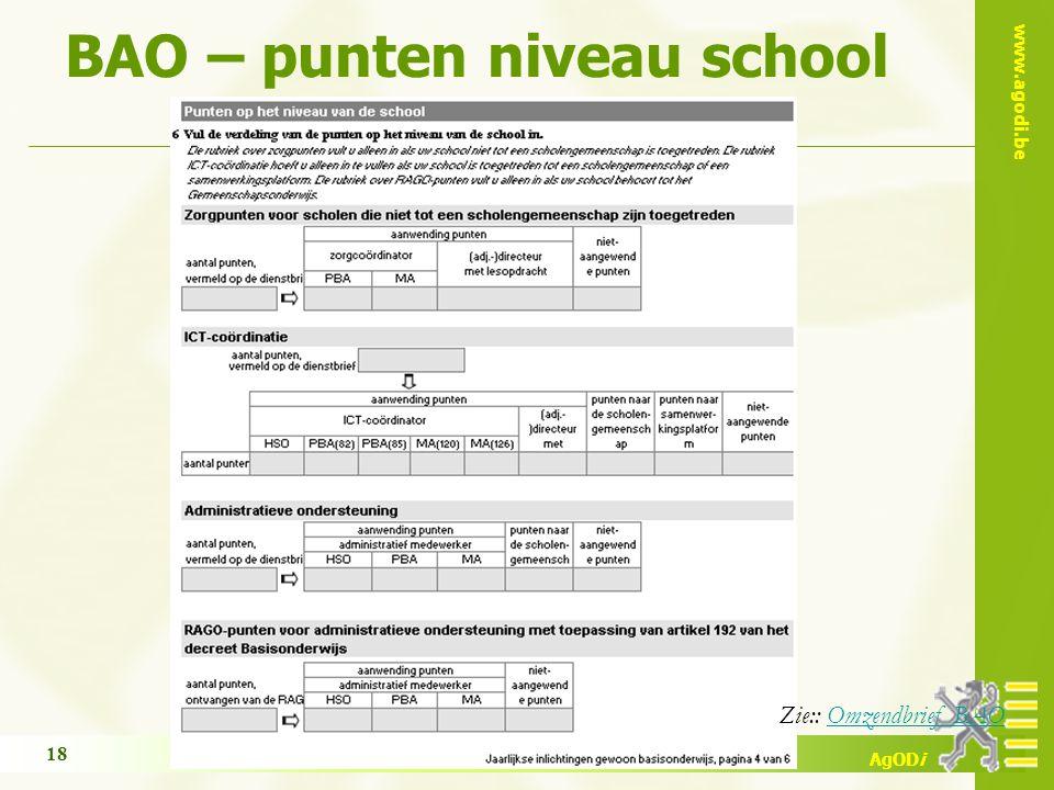 www.agodi.be AgODi opleiding schoolsecretariaten 2009 - 2010 18 Zie:: Omzendbrief BAOOmzendbrief BAO BAO – punten niveau school