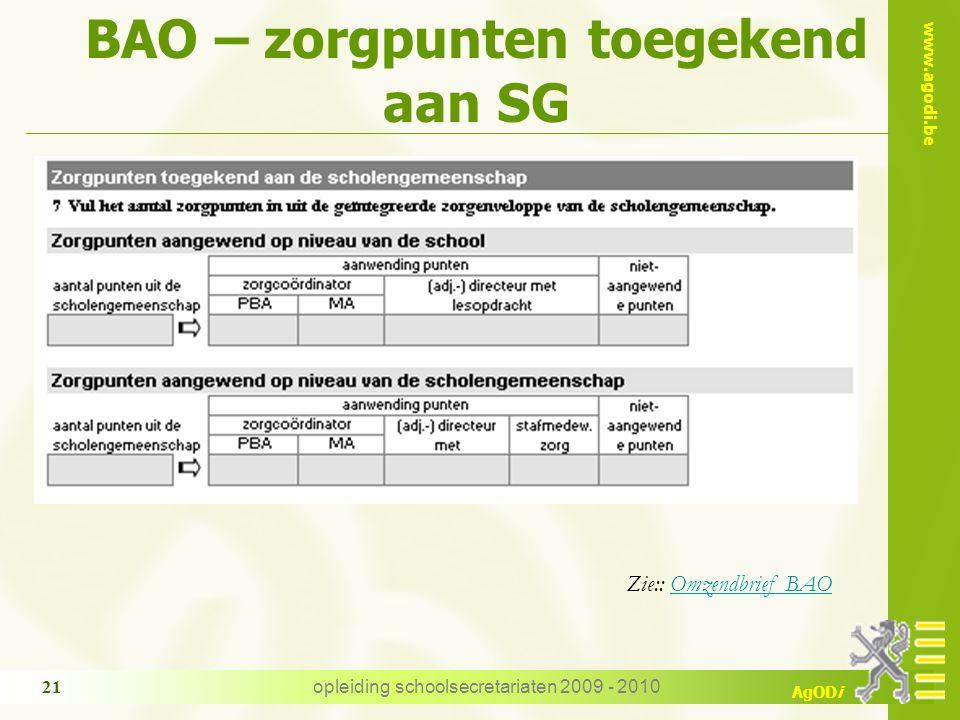 www.agodi.be AgODi opleiding schoolsecretariaten 2009 - 2010 21 Zie:: Omzendbrief BAOOmzendbrief BAO BAO – zorgpunten toegekend aan SG