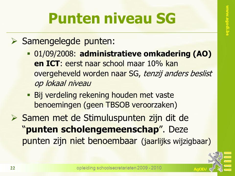 www.agodi.be AgODi opleiding schoolsecretariaten 2009 - 2010 22 Punten niveau SG  Samengelegde punten:  01/09/2008: administratieve omkadering (AO)