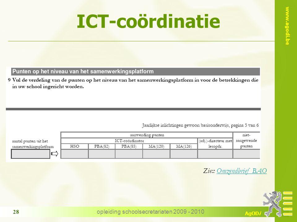 www.agodi.be AgODi opleiding schoolsecretariaten 2009 - 2010 28 Zie:: Omzendbrief BAOOmzendbrief BAO ICT-coördinatie