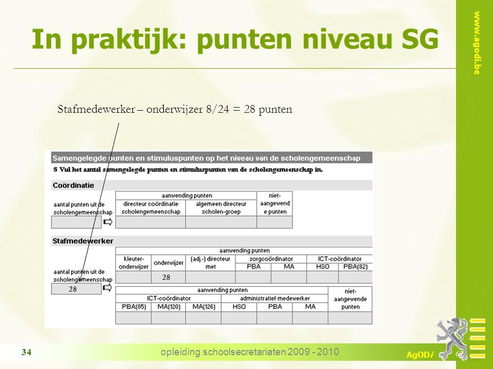 www.agodi.be AgODi opleiding schoolsecretariaten 2009 - 2010 34 In praktijk: punten niveau SG 62 28 Stafmedewerker – onderwijzer 8/24 = 28 punten