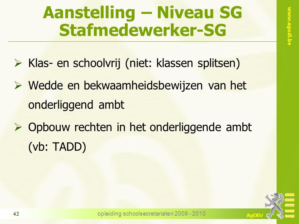 www.agodi.be AgODi opleiding schoolsecretariaten 2009 - 2010 42 Aanstelling – Niveau SG Stafmedewerker-SG  Klas- en schoolvrij (niet: klassen splitse