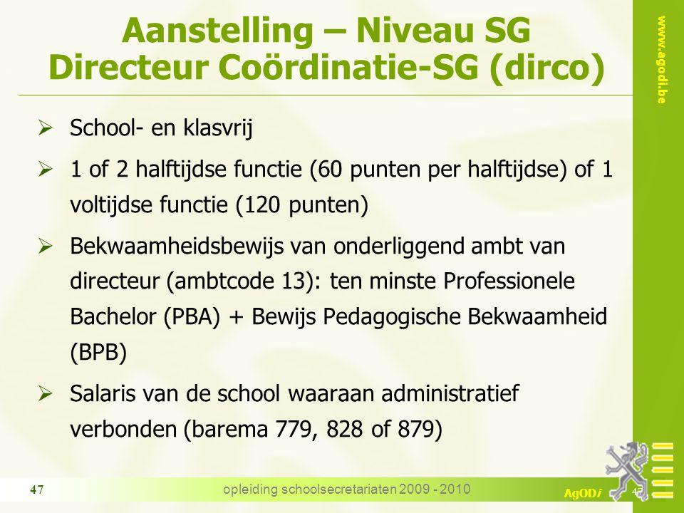 www.agodi.be AgODi opleiding schoolsecretariaten 2009 - 2010 47 Aanstelling – Niveau SG Directeur Coördinatie-SG (dirco)  School- en klasvrij  1 of
