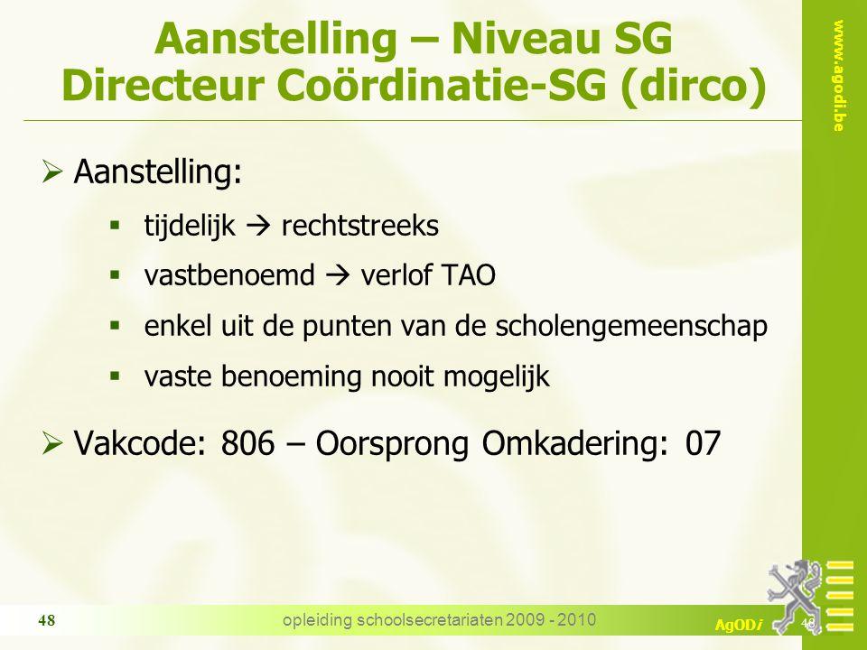 www.agodi.be AgODi opleiding schoolsecretariaten 2009 - 2010 48 Aanstelling – Niveau SG Directeur Coördinatie-SG (dirco)  Aanstelling:  tijdelijk 
