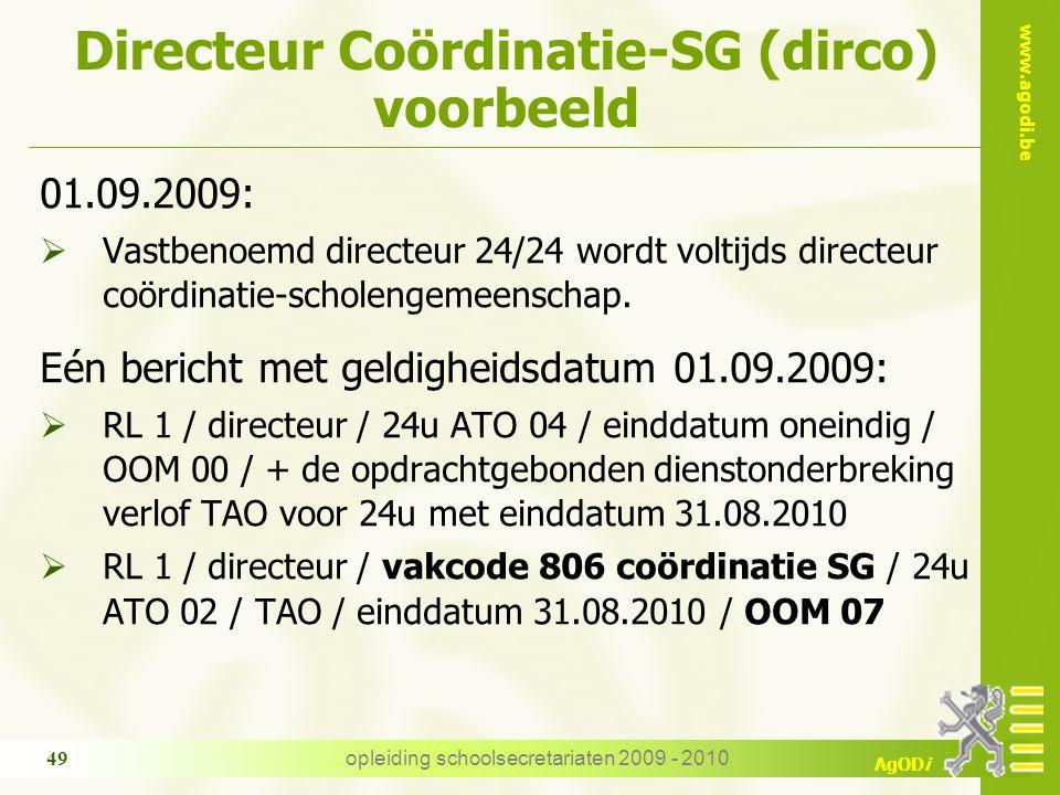 www.agodi.be AgODi opleiding schoolsecretariaten 2009 - 2010 49 Directeur Coördinatie-SG (dirco) voorbeeld 01.09.2009:  Vastbenoemd directeur 24/24 w