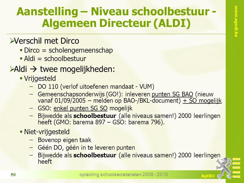 www.agodi.be AgODi opleiding schoolsecretariaten 2009 - 2010 50 Aanstelling – Niveau schoolbestuur - Algemeen Directeur (ALDI)  Verschil met Dirco 