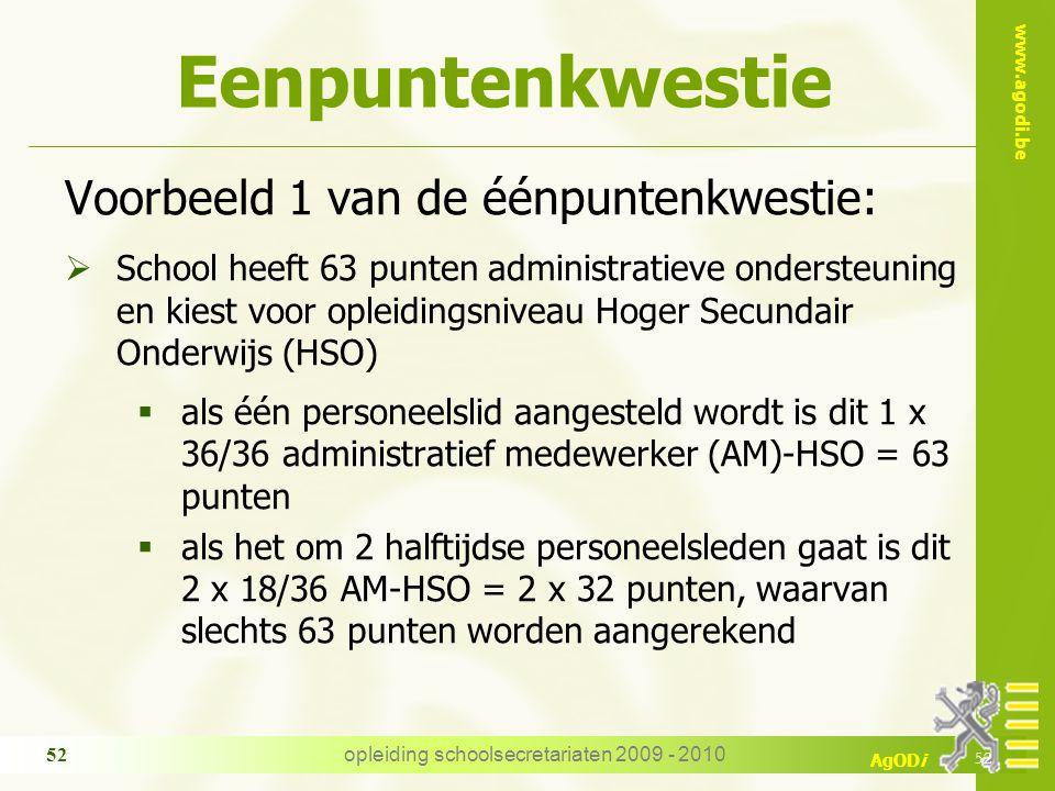 www.agodi.be AgODi opleiding schoolsecretariaten 2009 - 2010 52 Eenpuntenkwestie Voorbeeld 1 van de éénpuntenkwestie:  School heeft 63 punten adminis