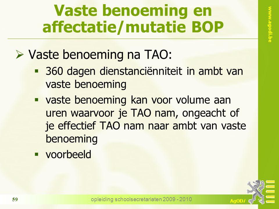 www.agodi.be AgODi opleiding schoolsecretariaten 2009 - 2010 59 Vaste benoeming en affectatie/mutatie BOP  Vaste benoeming na TAO:  360 dagen dienst