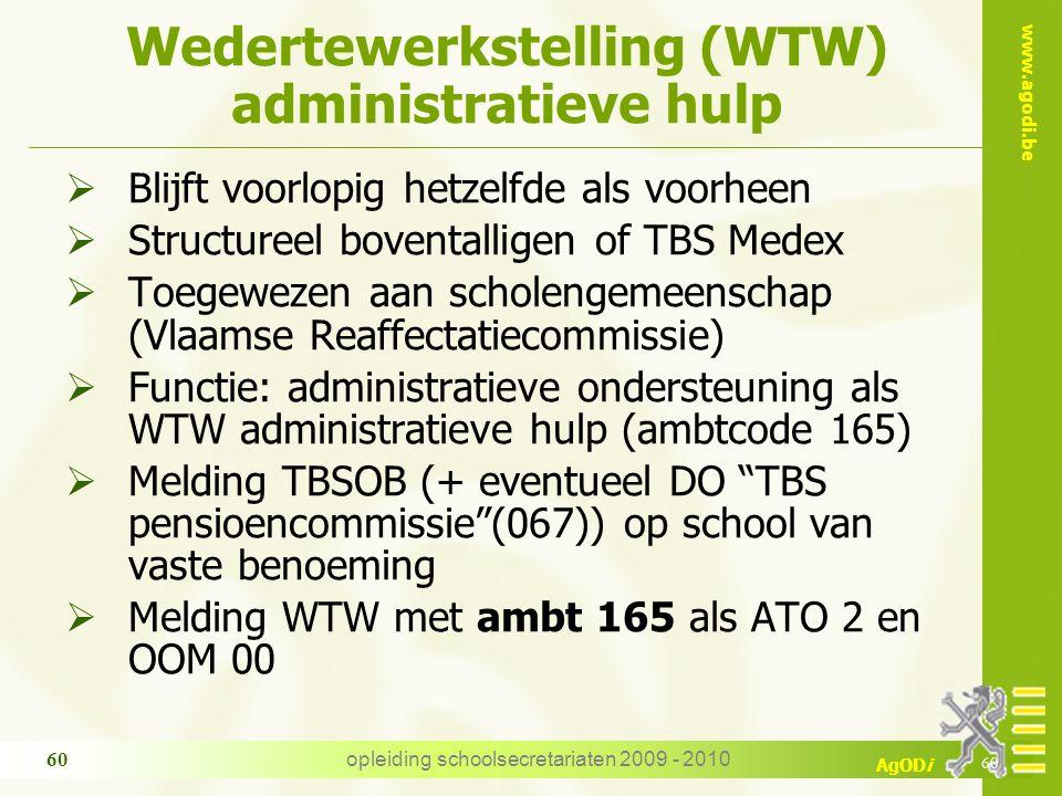 www.agodi.be AgODi opleiding schoolsecretariaten 2009 - 2010 60 Wedertewerkstelling (WTW) administratieve hulp  Blijft voorlopig hetzelfde als voorhe