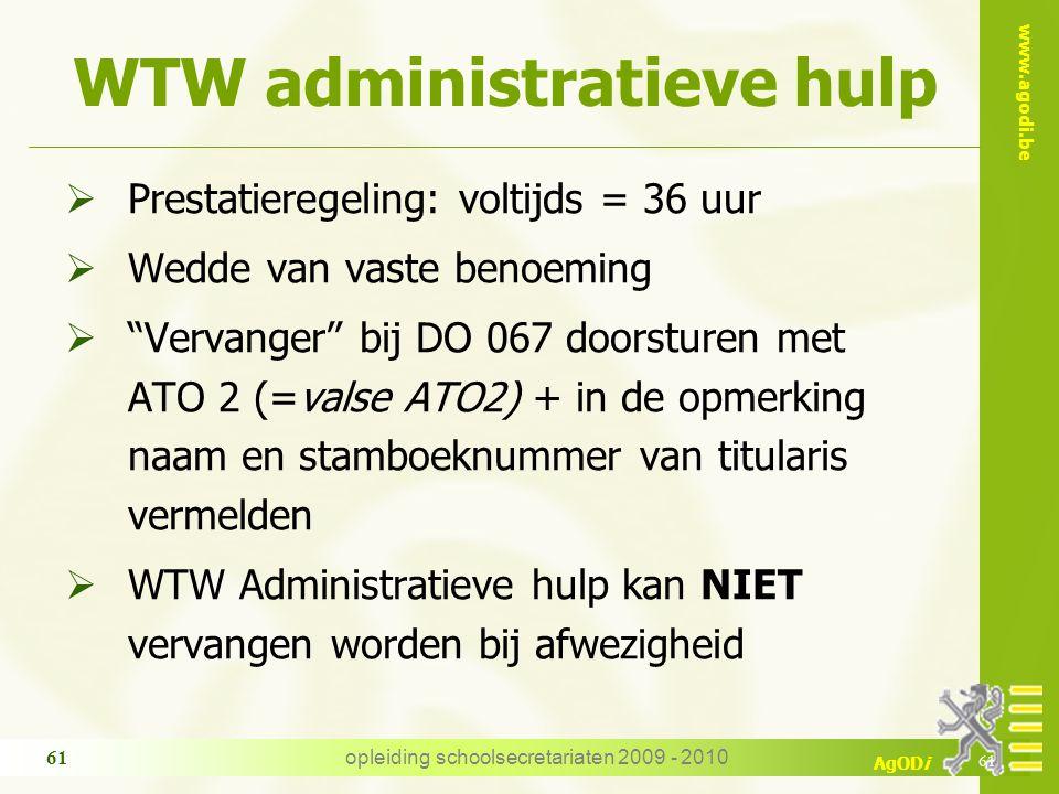 www.agodi.be AgODi opleiding schoolsecretariaten 2009 - 2010 61 WTW administratieve hulp  Prestatieregeling: voltijds = 36 uur  Wedde van vaste beno