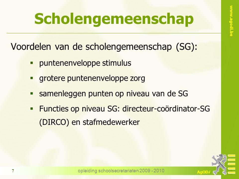 www.agodi.be AgODi opleiding schoolsecretariaten 2009 - 2010 7 Scholengemeenschap Voordelen van de scholengemeenschap (SG):  puntenenveloppe stimulus