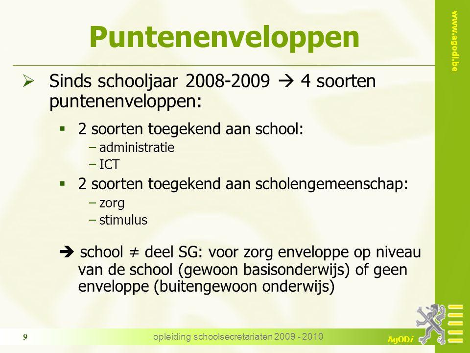 www.agodi.be AgODi opleiding schoolsecretariaten 2009 - 2010 9 Puntenenveloppen  Sinds schooljaar 2008-2009  4 soorten puntenenveloppen:  2 soorten