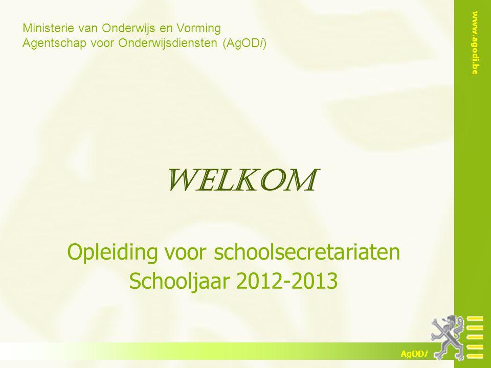 Ministerie van Onderwijs en Vorming Agentschap voor Onderwijsdiensten (AgODi) www.agodi.be AgODi WELKOM Opleiding voor schoolsecretariaten Schooljaar