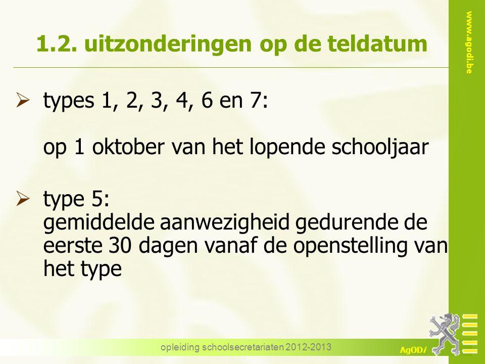 www.agodi.be AgODi opleiding schoolsecretariaten 2012-2013 1.2. uitzonderingen op de teldatum  types 1, 2, 3, 4, 6 en 7: op 1 oktober van het lopende