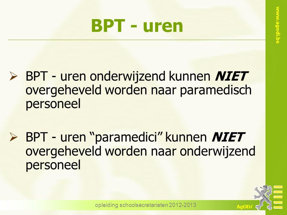 www.agodi.be AgODi opleiding schoolsecretariaten 2012-2013 BPT - uren  BPT - uren onderwijzend kunnen NIET overgeheveld worden naar paramedisch perso