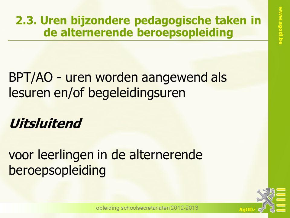 www.agodi.be AgODi opleiding schoolsecretariaten 2012-2013 2.3. Uren bijzondere pedagogische taken in de alternerende beroepsopleiding BPT/AO - uren w