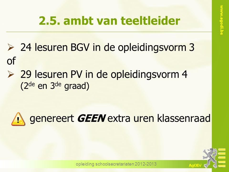 www.agodi.be AgODi opleiding schoolsecretariaten 2012-2013 2.5. ambt van teeltleider  24 lesuren BGV in de opleidingsvorm 3 of  29 lesuren PV in de