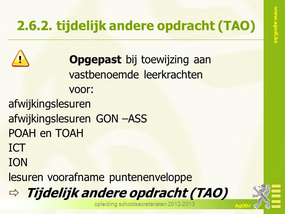 www.agodi.be AgODi opleiding schoolsecretariaten 2012-2013 2.6.2. tijdelijk andere opdracht (TAO) Opgepast bij toewijzing aan vastbenoemde leerkrachte