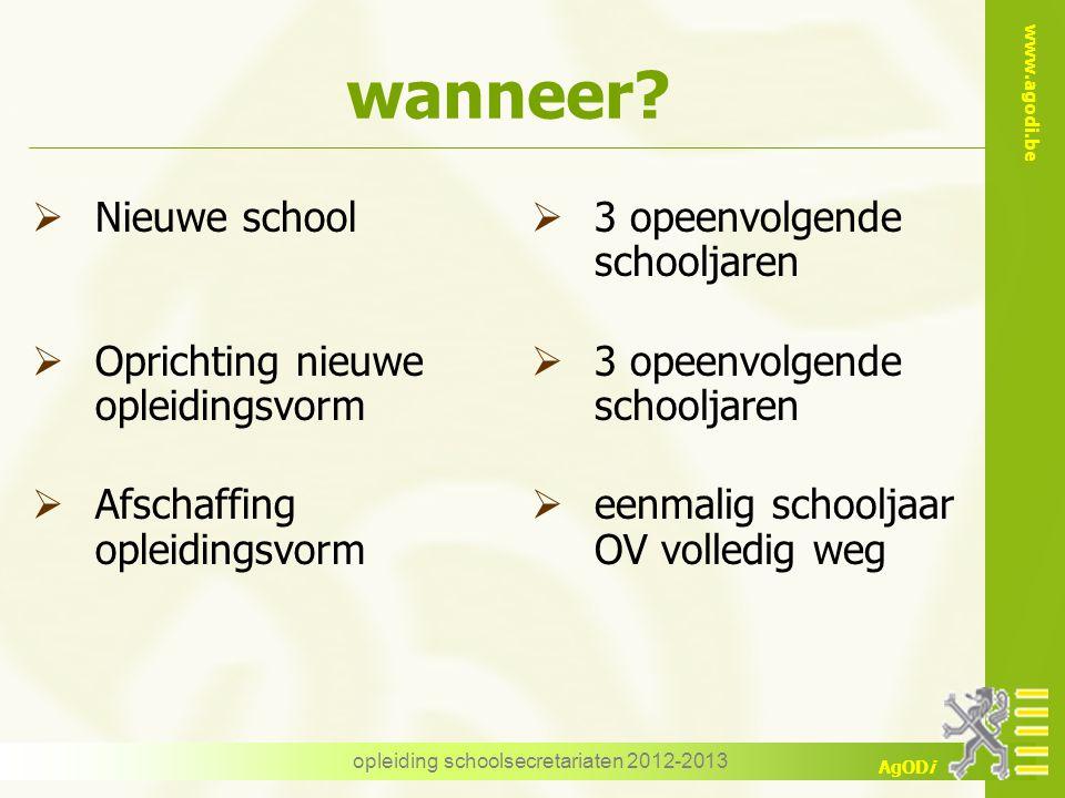 www.agodi.be AgODi opleiding schoolsecretariaten 2012-2013 wanneer?  Nieuwe school  Oprichting nieuwe opleidingsvorm  Afschaffing opleidingsvorm 