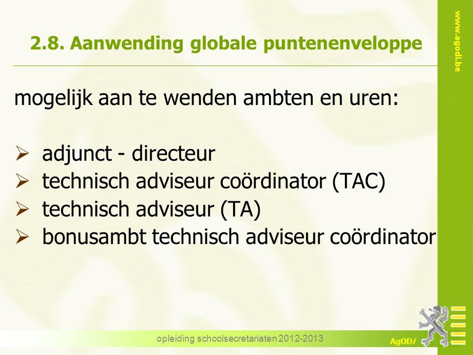 www.agodi.be AgODi opleiding schoolsecretariaten 2012-2013 2.8. Aanwending globale puntenenveloppe mogelijk aan te wenden ambten en uren:  adjunct -
