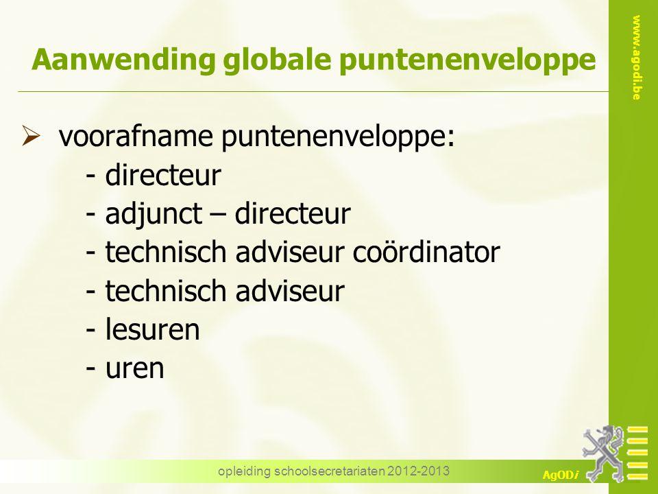www.agodi.be AgODi opleiding schoolsecretariaten 2012-2013 Aanwending globale puntenenveloppe  voorafname puntenenveloppe: - directeur - adjunct – di