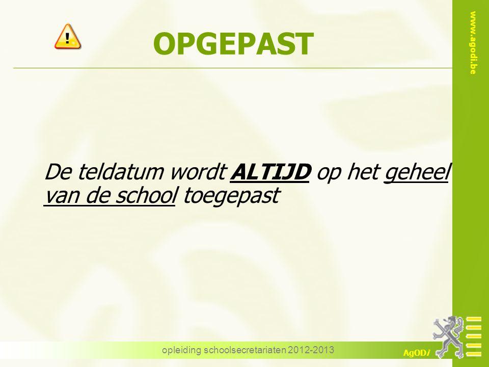 www.agodi.be AgODi opleiding schoolsecretariaten 2012-2013 OPGEPAST De teldatum wordt ALTIJD op het geheel van de school toegepast