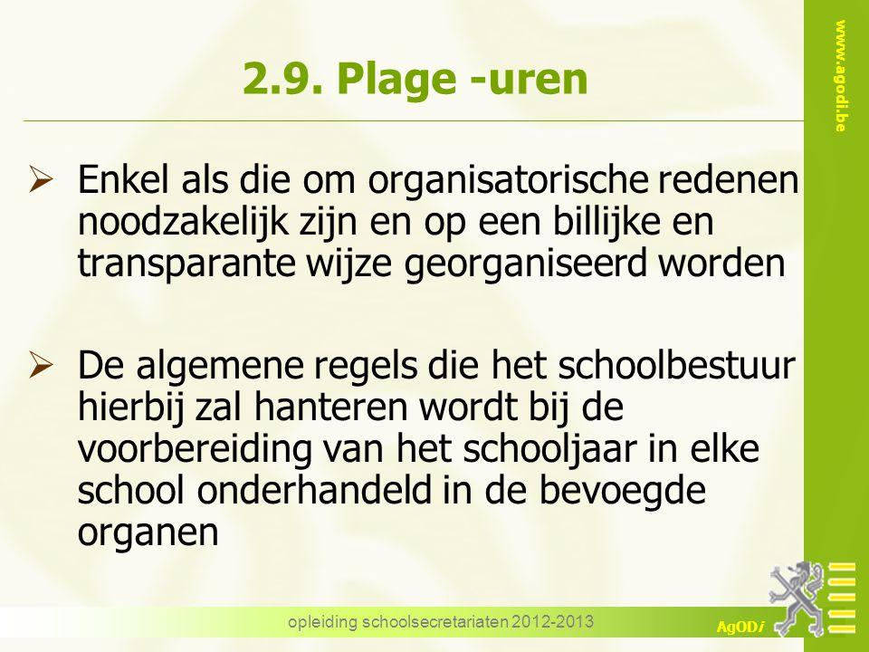 www.agodi.be AgODi opleiding schoolsecretariaten 2012-2013 2.9. Plage -uren  Enkel als die om organisatorische redenen noodzakelijk zijn en op een bi