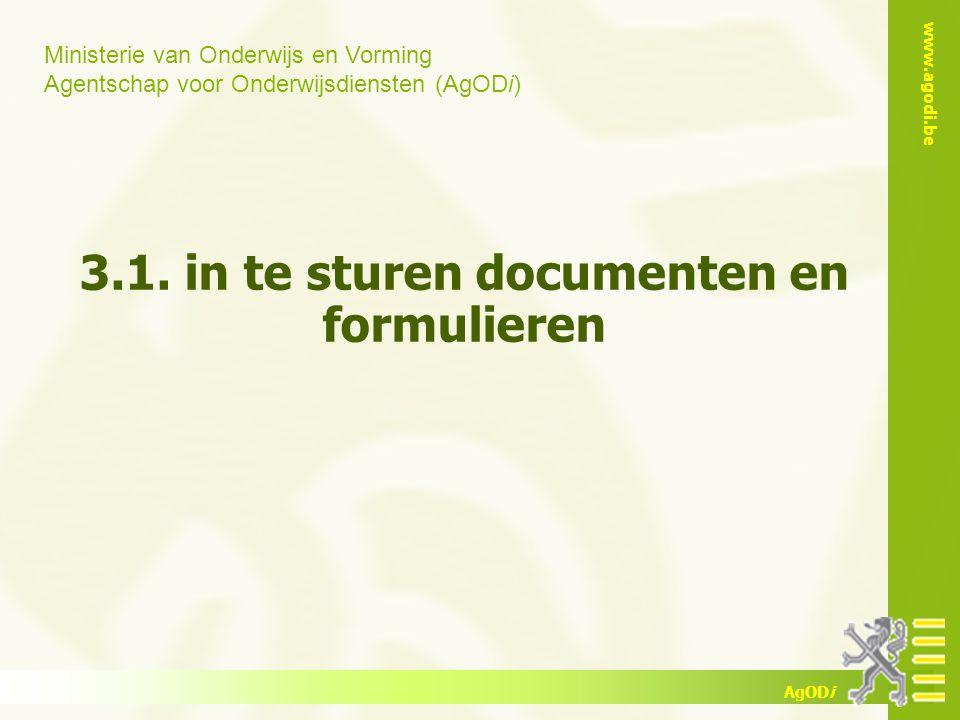 Ministerie van Onderwijs en Vorming Agentschap voor Onderwijsdiensten (AgODi) www.agodi.be AgODi 3.1. in te sturen documenten en formulieren