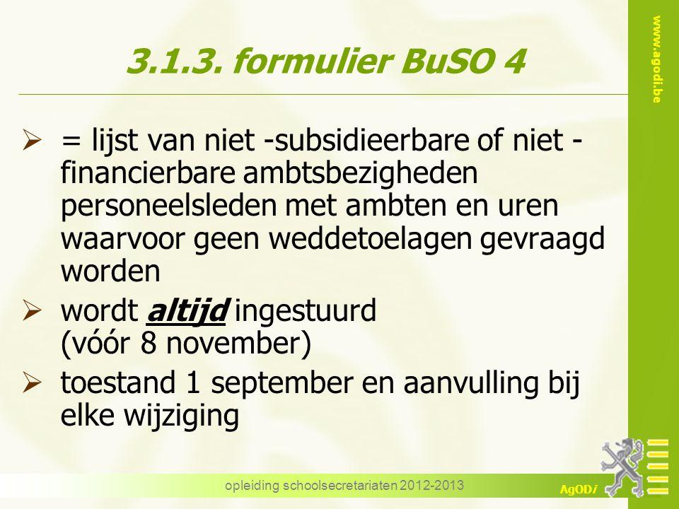 www.agodi.be AgODi opleiding schoolsecretariaten 2012-2013 3.1.3. formulier BuSO 4  = lijst van niet -subsidieerbare of niet - financierbare ambtsbez