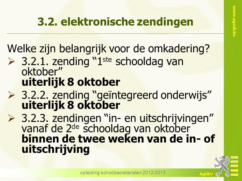 """www.agodi.be AgODi opleiding schoolsecretariaten 2012-2013 3.2. elektronische zendingen Welke zijn belangrijk voor de omkadering?  3.2.1. zending """"1"""