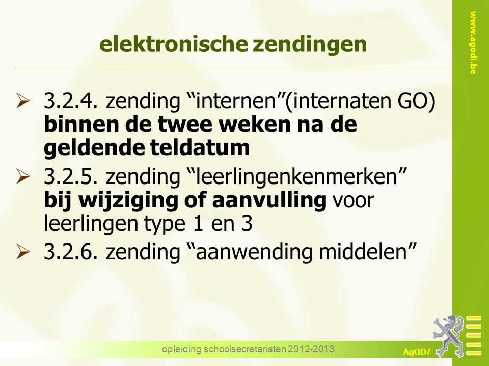 "www.agodi.be AgODi opleiding schoolsecretariaten 2012-2013 elektronische zendingen  3.2.4. zending ""internen""(internaten GO) binnen de twee weken na"