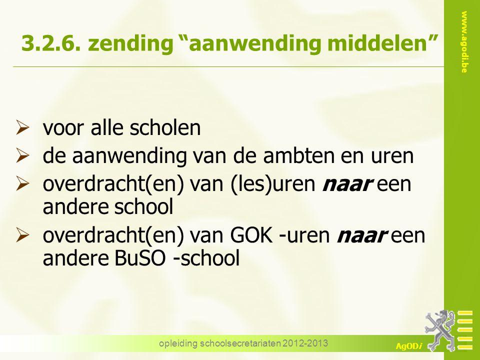 """www.agodi.be AgODi opleiding schoolsecretariaten 2012-2013 3.2.6. zending """"aanwending middelen""""  voor alle scholen  de aanwending van de ambten en u"""