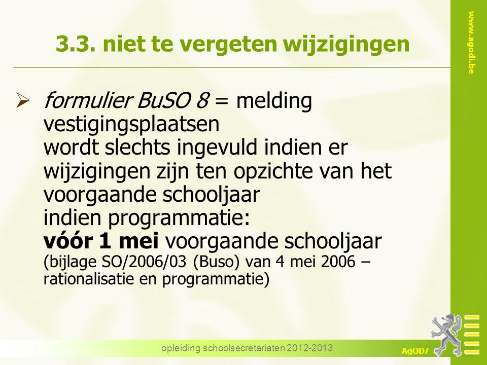 www.agodi.be AgODi opleiding schoolsecretariaten 2012-2013 3.3. niet te vergeten wijzigingen  formulier BuSO 8 = melding vestigingsplaatsen wordt sle
