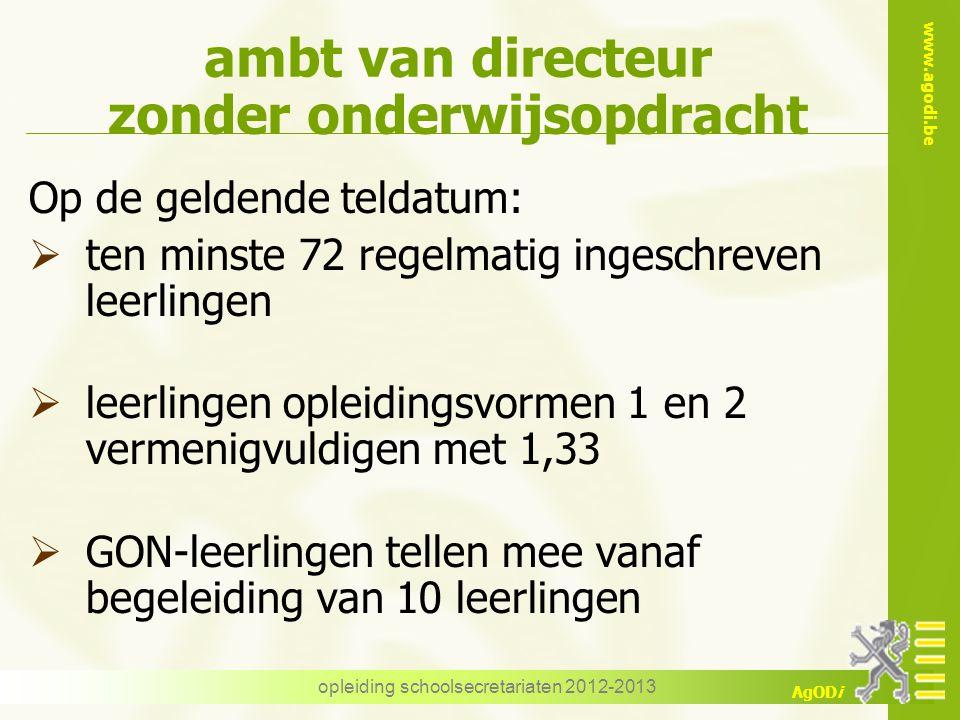 www.agodi.be AgODi opleiding schoolsecretariaten 2012-2013 ambt van directeur zonder onderwijsopdracht Op de geldende teldatum:  ten minste 72 regelm