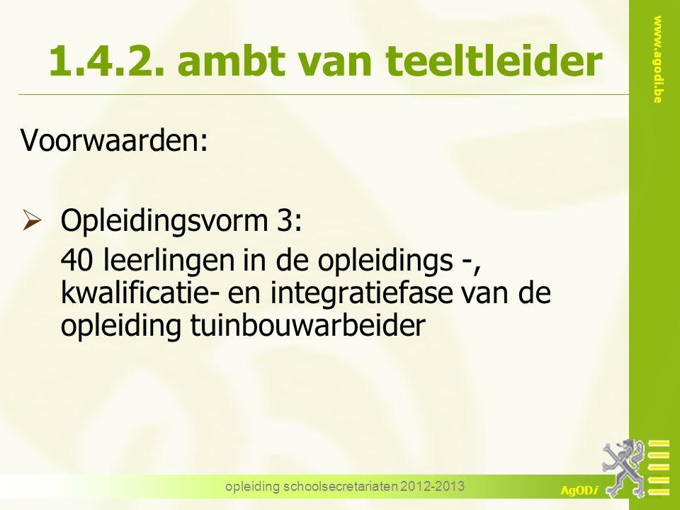 www.agodi.be AgODi opleiding schoolsecretariaten 2012-2013 1.4.2. ambt van teeltleider Voorwaarden:  Opleidingsvorm 3: 40 leerlingen in de opleidings