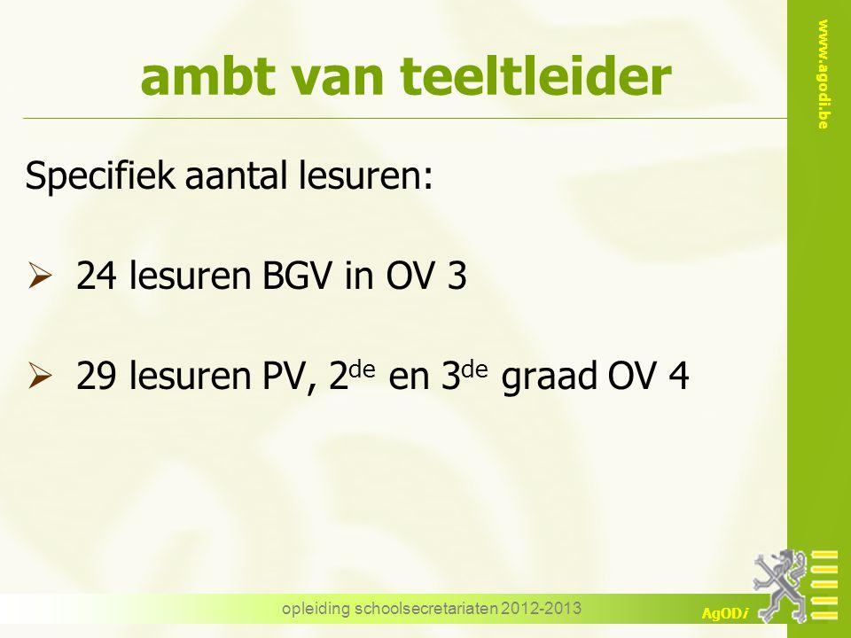 www.agodi.be AgODi opleiding schoolsecretariaten 2012-2013 ambt van teeltleider Specifiek aantal lesuren:  24 lesuren BGV in OV 3  29 lesuren PV, 2