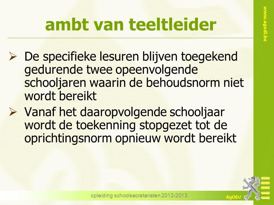 www.agodi.be AgODi opleiding schoolsecretariaten 2012-2013 ambt van teeltleider  De specifieke lesuren blijven toegekend gedurende twee opeenvolgende
