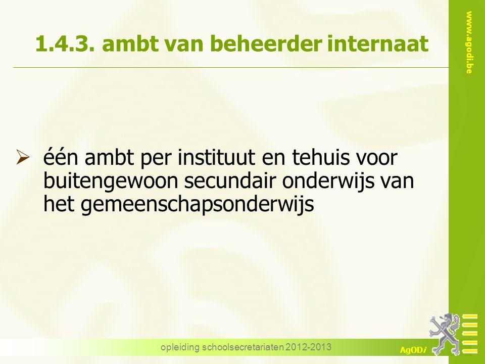 www.agodi.be AgODi opleiding schoolsecretariaten 2012-2013 1.4.3. ambt van beheerder internaat  één ambt per instituut en tehuis voor buitengewoon se