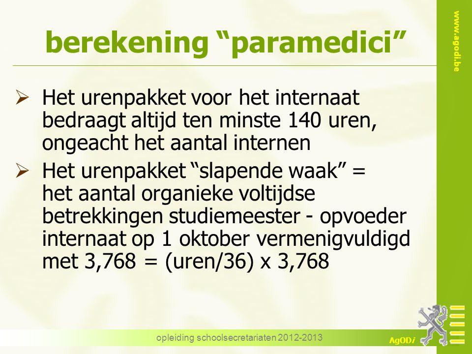 """www.agodi.be AgODi opleiding schoolsecretariaten 2012-2013 berekening """"paramedici""""  Het urenpakket voor het internaat bedraagt altijd ten minste 140"""