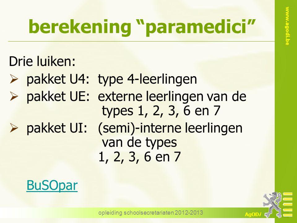"www.agodi.be AgODi opleiding schoolsecretariaten 2012-2013 berekening ""paramedici"" Drie luiken:  pakket U4:type 4-leerlingen  pakket UE:externe leer"