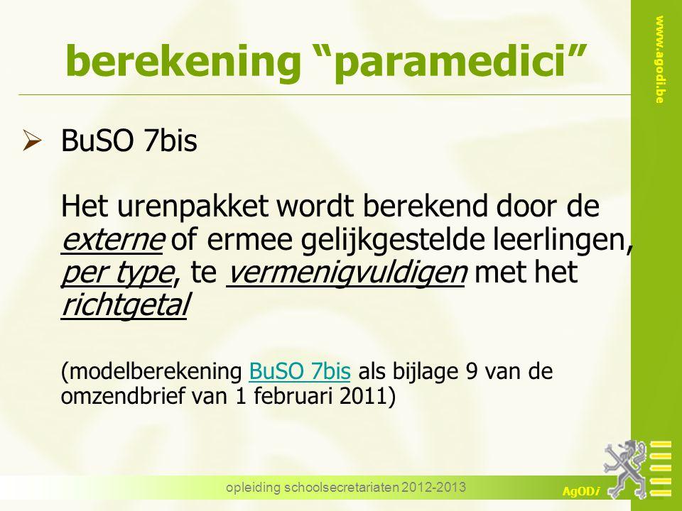 """www.agodi.be AgODi opleiding schoolsecretariaten 2012-2013 berekening """"paramedici""""  BuSO 7bis Het urenpakket wordt berekend door de externe of ermee"""