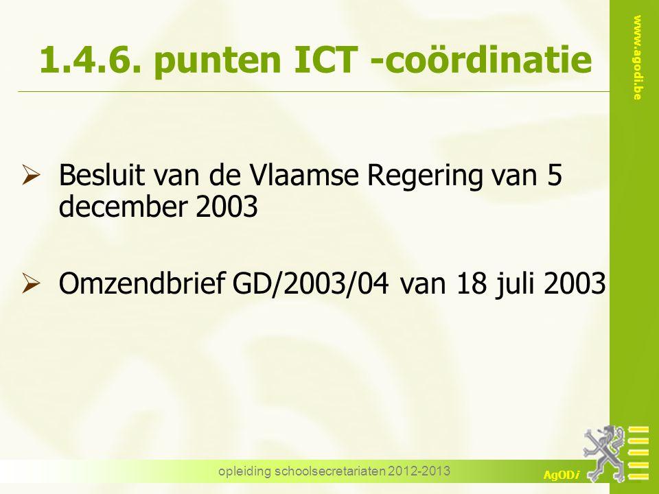 www.agodi.be AgODi opleiding schoolsecretariaten 2012-2013 1.4.6. punten ICT -coördinatie  Besluit van de Vlaamse Regering van 5 december 2003  Omze
