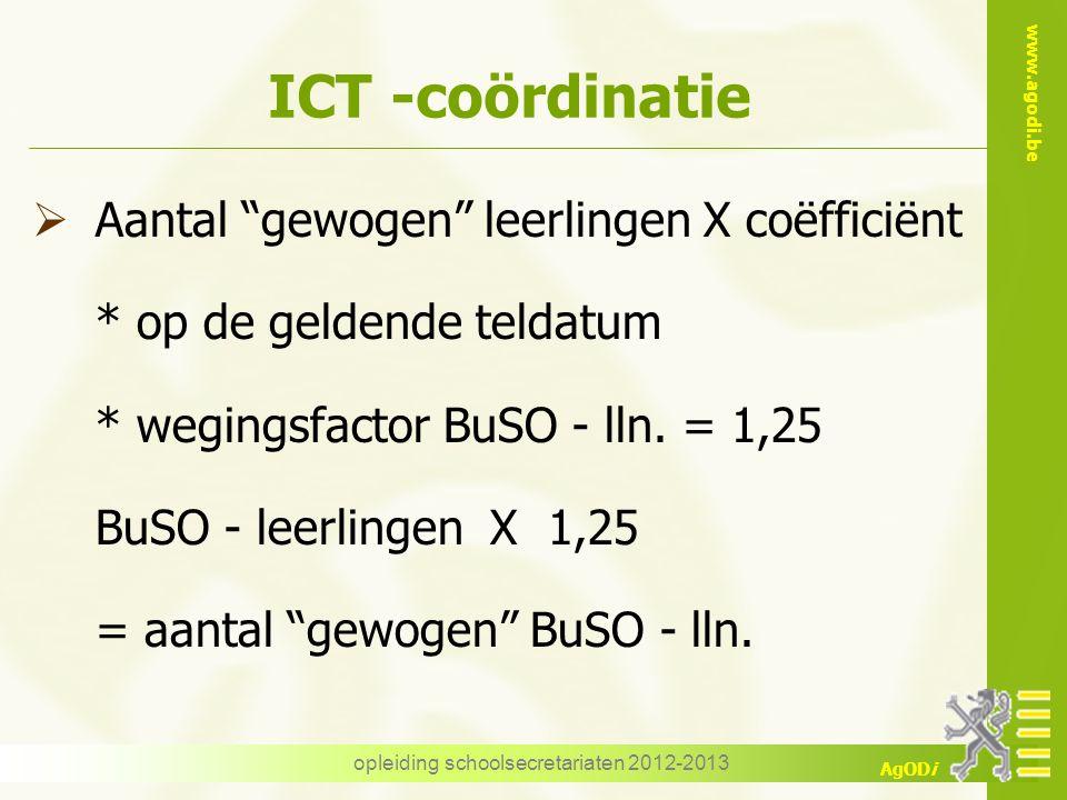 """www.agodi.be AgODi opleiding schoolsecretariaten 2012-2013 ICT -coördinatie  Aantal """"gewogen"""" leerlingen X coëfficiënt * op de geldende teldatum * we"""