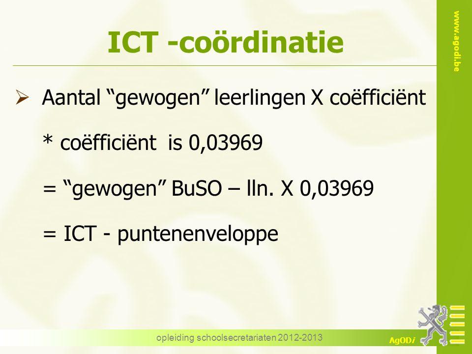 """www.agodi.be AgODi opleiding schoolsecretariaten 2012-2013 ICT -coördinatie  Aantal """"gewogen"""" leerlingen X coëfficiënt * coëfficiënt is 0,03969 = """"ge"""