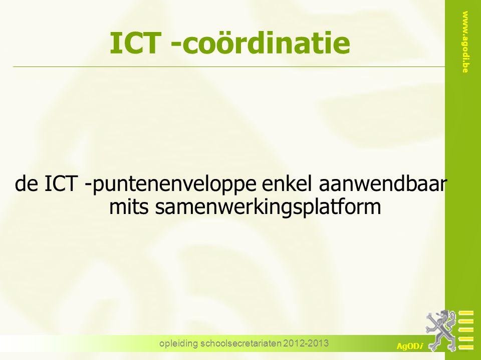 www.agodi.be AgODi opleiding schoolsecretariaten 2012-2013 ICT -coördinatie de ICT -puntenenveloppe enkel aanwendbaar mits samenwerkingsplatform