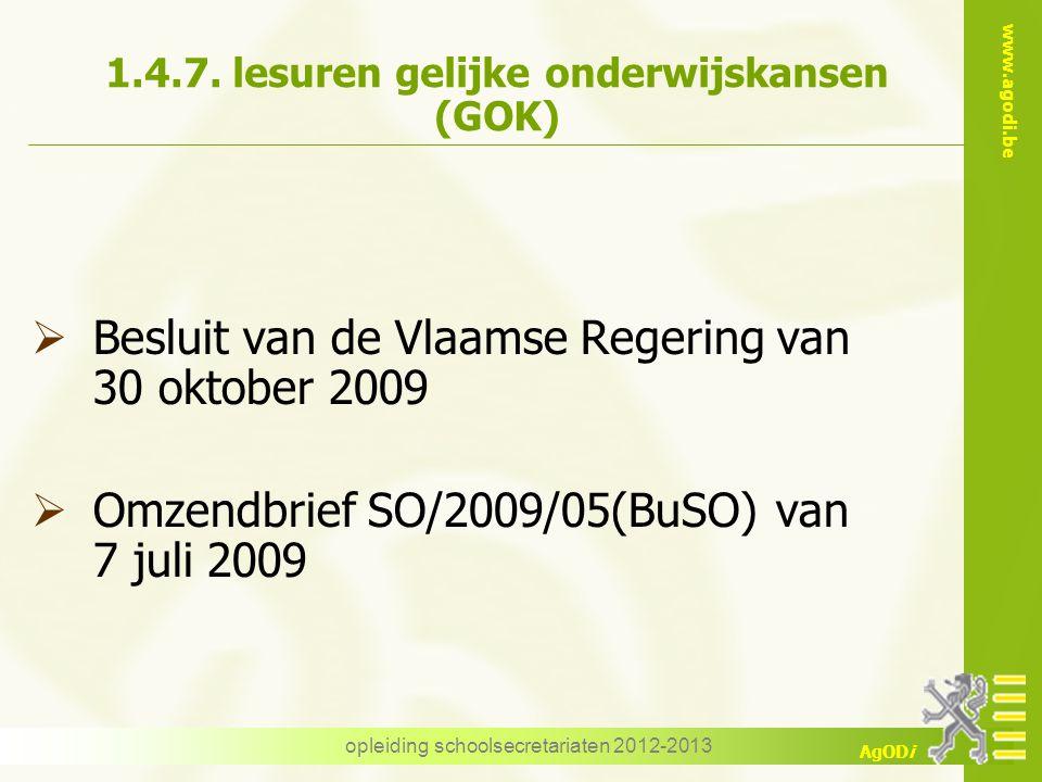 www.agodi.be AgODi opleiding schoolsecretariaten 2012-2013 1.4.7. lesuren gelijke onderwijskansen (GOK)  Besluit van de Vlaamse Regering van 30 oktob